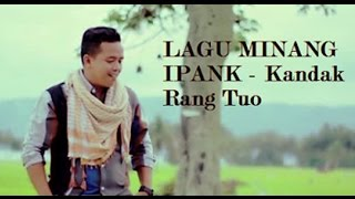 IPANK - Kandak Rang Tuo Lagu Minang Populer 2017