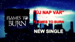 Baixar FLAMES TO BURN - Új Nap Vár ( NEW SINGLE 2016)