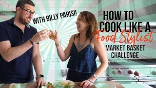 How to Cook Like a Food Stylist | Episode 2 | Market Basket Challenge with Billy Parisi