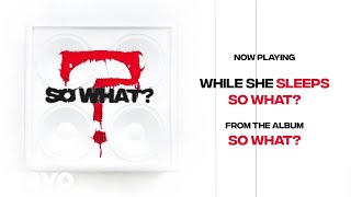 While She Sleeps - SO WHAT? (Audio)