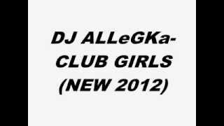 DJ ALLeGKa - Club GIRLS (NEW 2012)