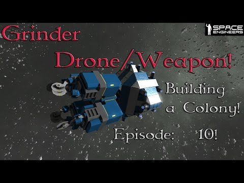 Space Engineers Building a Colony Episode 10: (Grinder Drone/Weapon)