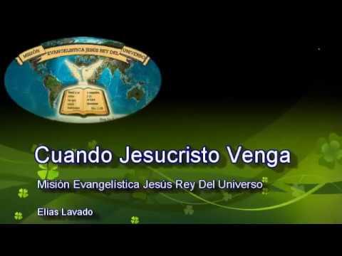 Cuando Jesucristo Venga