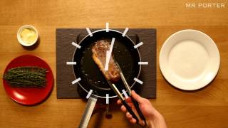 HOW TO COOK A STEAK -- MR OLLY BIRD -- MR PORTER