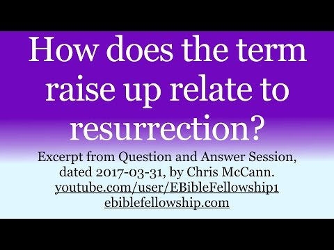 How does the term raise up relate to resurrection?