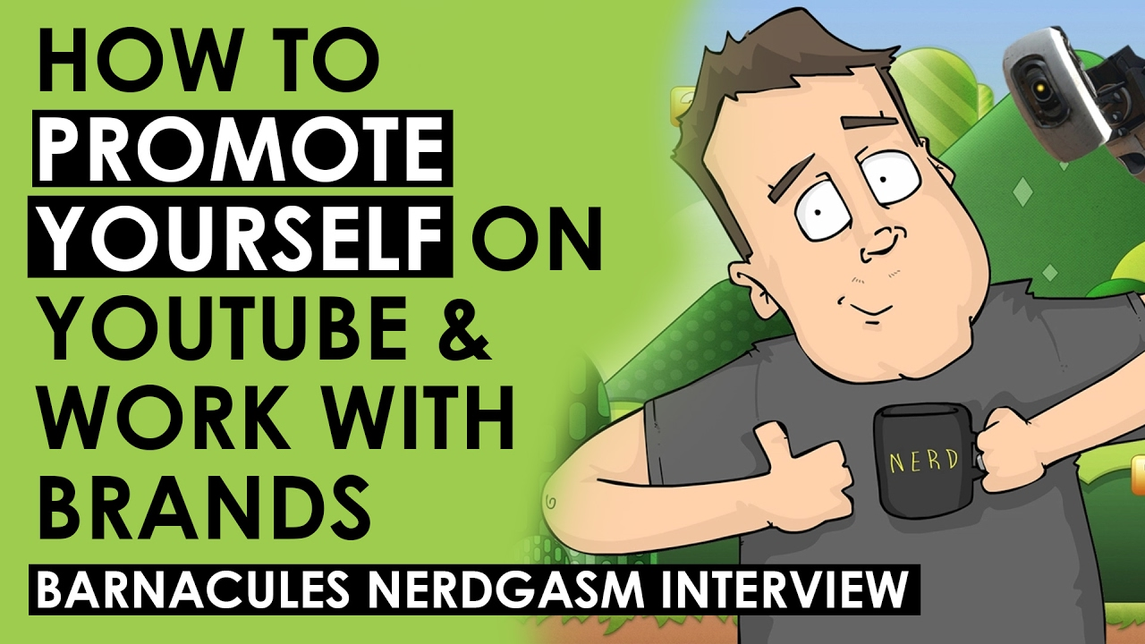 How To Promote Yourself On Youtube And Reach Out To Brands €� Barnacules  Nerdgasm Interview