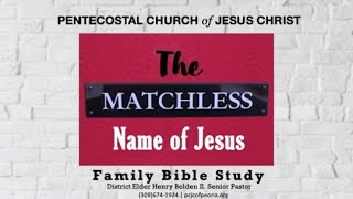 THE MATCHLESS NAME OF JESUS  PT.3 PASTOR HENRY BOLDEN II.  MAY 12