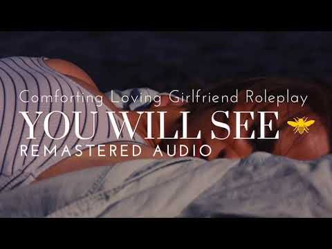 Comforting Loving Girlfriend Roleplay 🐝 You Will See  🐝 Reassurance 🐝 Remastered Audio