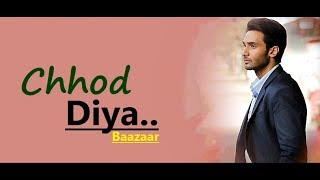 Chhod Diya | Arijit Singh | Baazaar | Kanika Kapoor | Shabbir Ahmed | Lyrics | New Bollywood Songs