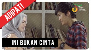 Download Adipati - Ini Bukan C.I.N.T.A | Official Video Clip
