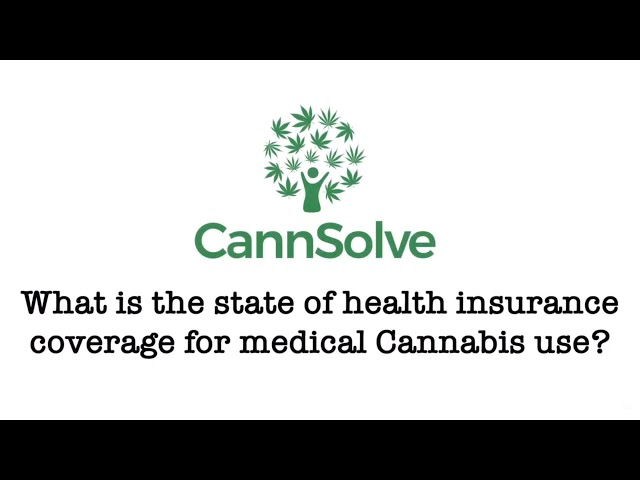 What is the state of health insurance coverage for medical Cannabis use?