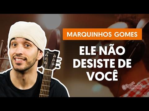 Ele Não Desiste de Você - Marquinhos Gomes (aula de violão simplificada)