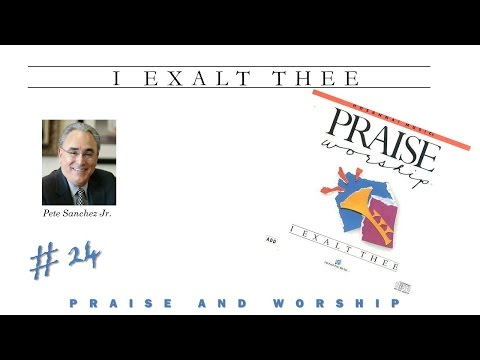 Pete Sanchez, Jr.-  I Exalt Thee (Full) (1986)