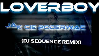 LOVERBOY - Jak cię poderwać (DJ Sequence Remix)