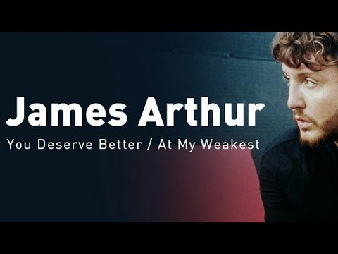 James Arthur's New Album - At My Weakest / You Deserve Better (Official Audio)