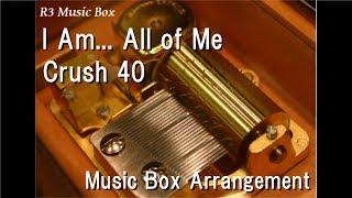 Download I Am... All of Me/Crush 40 [Music Box] (SEGA