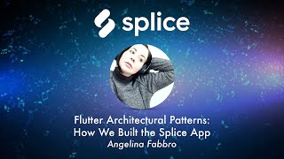 Flutter Architectural Patterns: How We Built the Splice App, by Angelina Fabbro