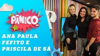 Ana Paula Renault, Fefito e Priscila de Sá - Pânico - 30/10/18