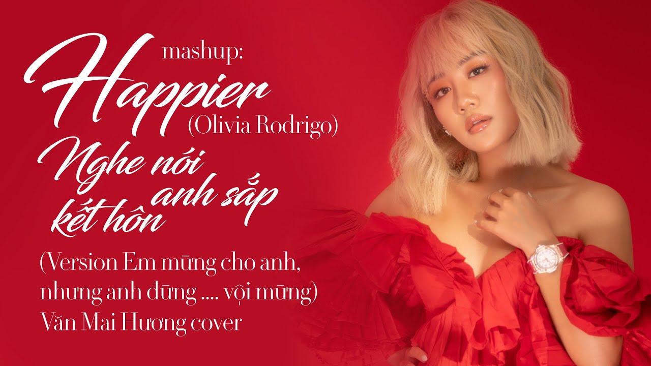 Mashup HAPPIER (Olivia Rodrigo) & Nghe Nói Anh Sắp Kết Hôn | Văn Mai Hương cover