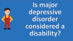 Is major depressive disorder considered a disability ? |Health NEWS