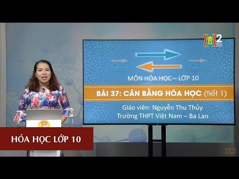 MÔN HÓA HỌC - LỚP 10 |  CÂN BẰNG HÓA HỌC (TIẾT 1) | 14H15 NGÀY 19.05.2020 | HANOITV