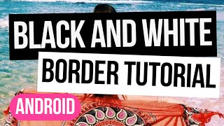 BLACK AND WHITE BORDER TUTORIAL | ANDROID + FREE APPS