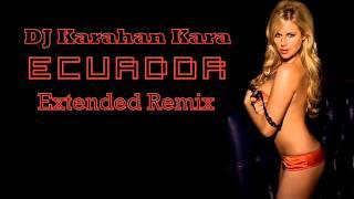 Sash Ecuador DJ Karahan Kara  Extended Remix