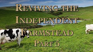 Reviving the Independent Farmstead Part 5