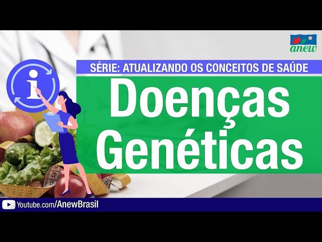 Doenças Genéticas - Atualizando os Conceitos de Saúde