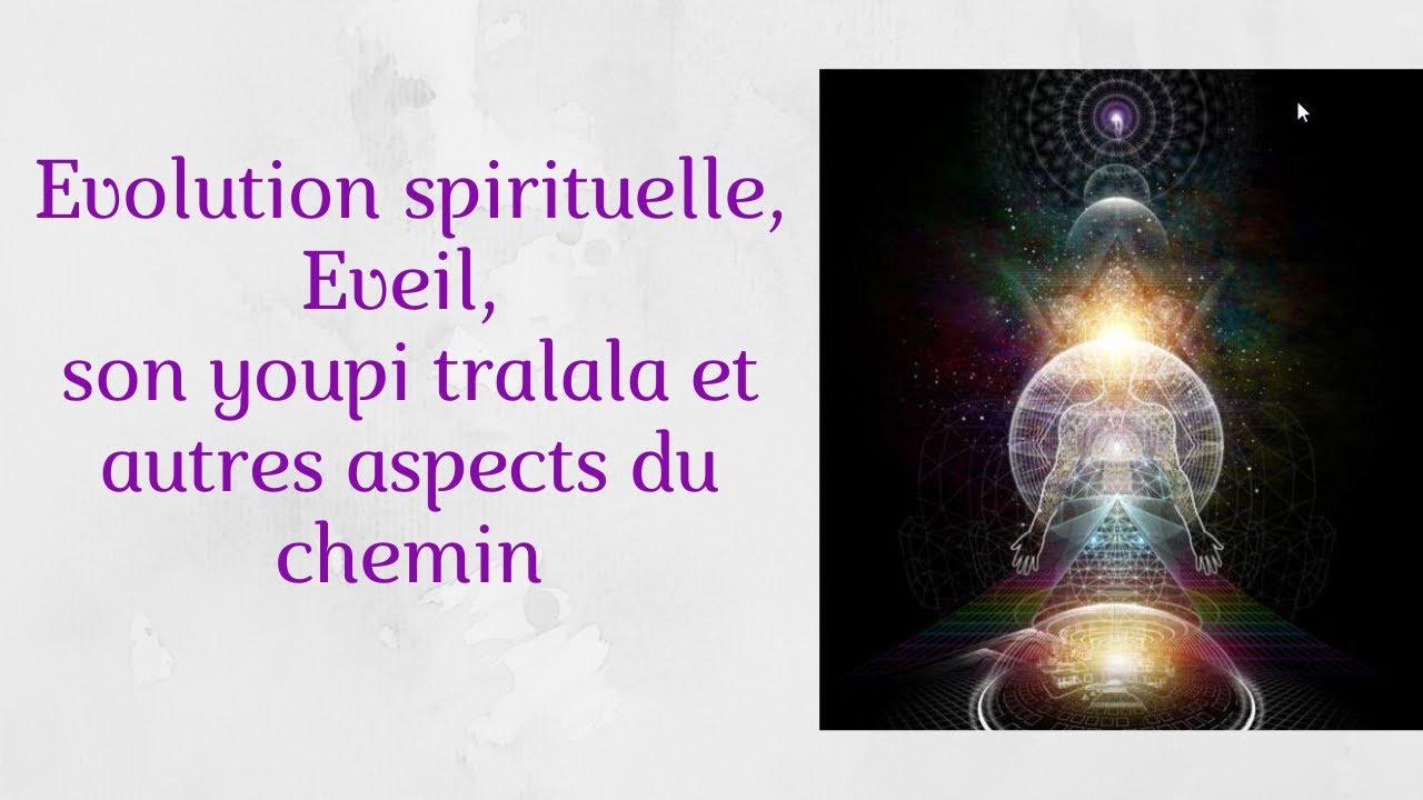 Evolution spirituelle, Eveil, son youpi tralala et autres aspects