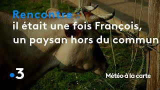 Il était une fois François, un paysan pas comme les autres - Météo à la carte