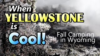 When Yellowstone is C๐ol : Fall Camping in Wyoming