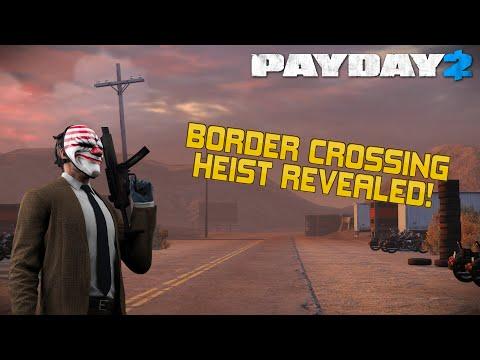 [Payday 2] NEW HEIST!   The Border Crossing Heist Revealed!