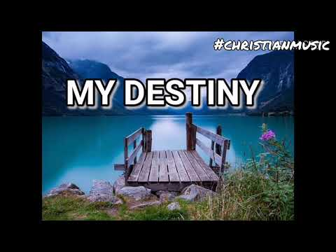 My Destiny | Christian Music For The Soul