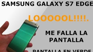 "PANTALLA EN VERDE   SAMSUNG GALAXY S7 EDGE   FALLO EN LA PANTALLA   LOOOOOL!!!. ""LINES ON SCREEN""."