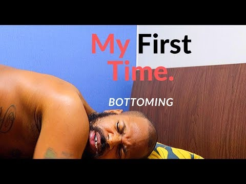 My First Time.  | Bottoming |  I Did It To Keep Him
