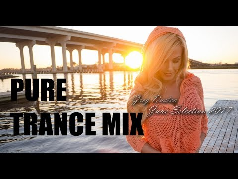 Download ♫ Greg Dusten - June Selection 2017 (Best Trance Pure Mix,Uplifting,Tech,Vocal,Progressive,Psych)