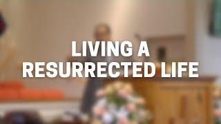 Living a Resurrected Life