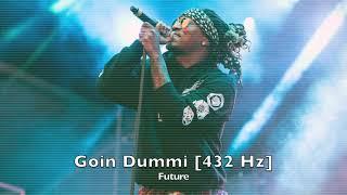 Future - Goin Dummi [432 Hz]