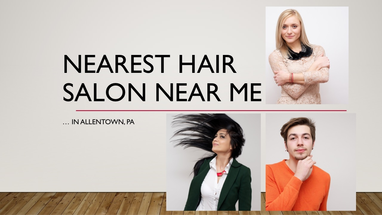 Nearest Hair Salon Near Me In Allentown PA Nearby Lehigh Valley - Haircut places near me