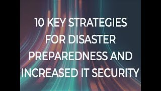 10 key strategies for disaster preparedness and increased IT security