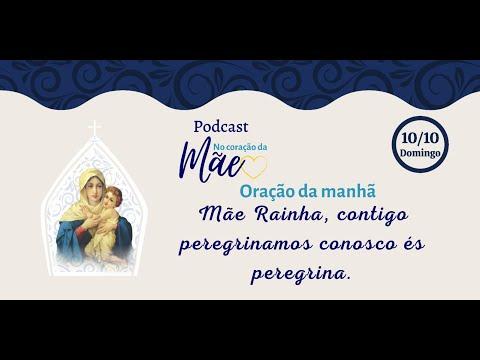 Podcast - Oração da Manhã - Mãe e Rainha, Contigo Peregrinamos, Conosco es peregrina - 10/10