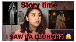 STORY TIME: I SAW LA LLORONA!!!