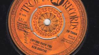 CRYING OVER YOU  - KEN BOOTHE