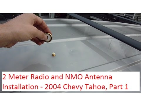 2 Meter Radio And Nmo Mount Antenna Installation Chevy Tahoe Z71 Part 1 Youtube