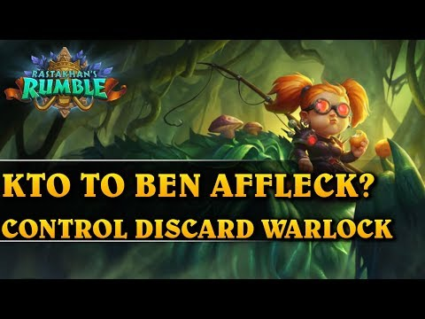 KTO TO BEN AFFLECK? - CONTROL DISCARD WARLOCK - Hearthstone Decks (Rastakhan's Rumble)