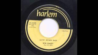 BOB GADDY - SLOW DOWN BABY - HARLEM