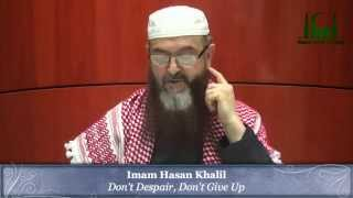 Don't Despair, Don't Give Up - Imam Hasan Khalil - Session 1