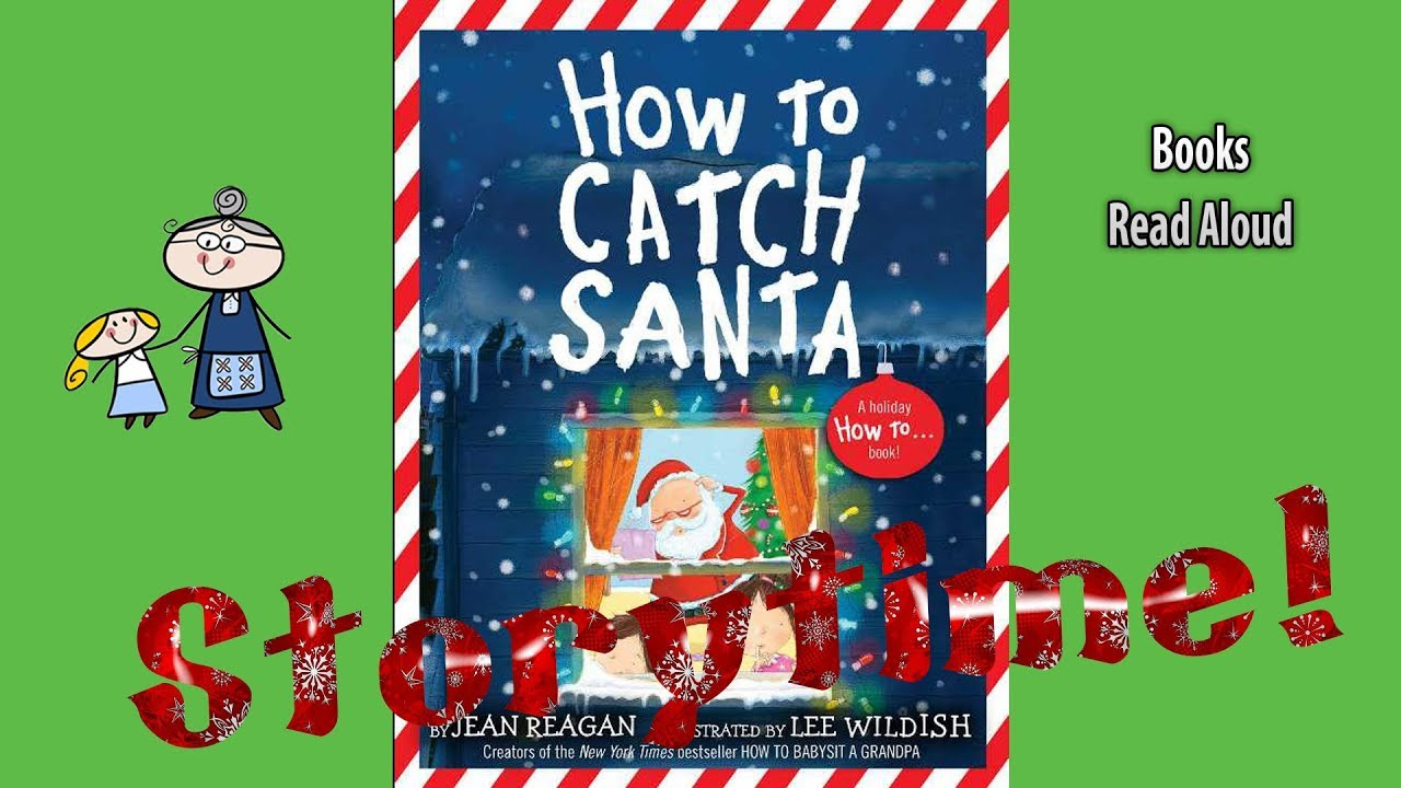 How To Catch Santa Read Aloud Christmas Story Christmas Books For Kids Youtube