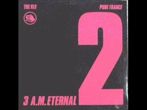 The KLF  3:AM Eternal 1988 Pure Trance Original